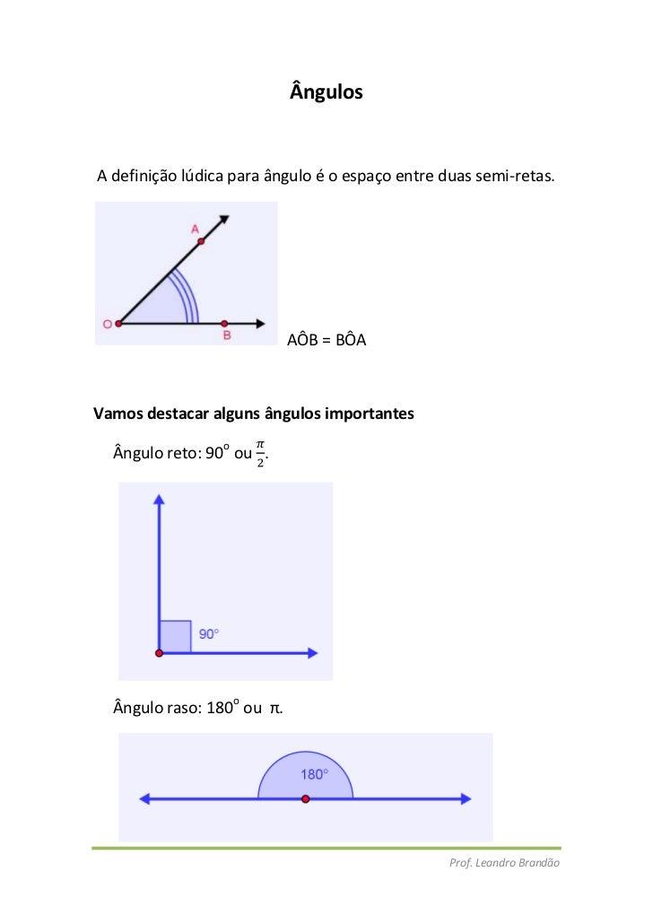 Ângulos<br /> A definição lúdica para ângulo é o espaço entre duas semi-retas. <br />  AÔB = BÔA<br />Vamos destacar algun...
