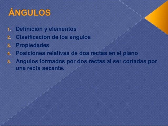 1.   Definición y elementos2.   Clasificación de los ángulos3.   Propiedades4.   Posiciones relativas de dos rectas en el ...