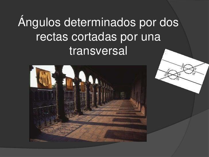 Ángulos determinados por dos rectas cortadas por una transversal<br />