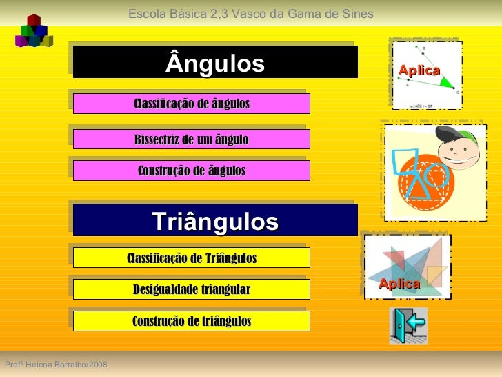 Ângulos Classificação de ângulos Bissectriz de um ângulo Construção de ângulos Triângulos Classificação de Triângulos Desi...