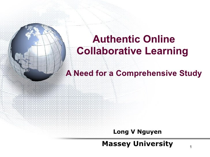 Authentic Online Collaborative Learning  A Need for a Comprehensive Study Long V Nguyen Massey University