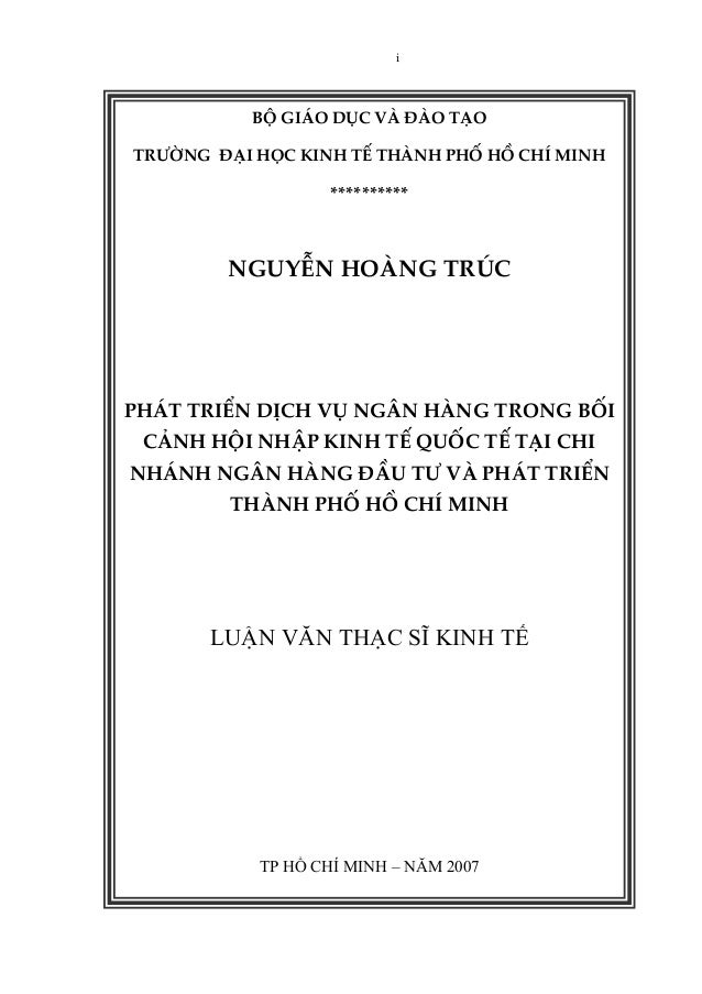 i TP HỒ CHÍ MINH – NĂM 2007 LUẬN VĂN THẠC SĨ KINH TẾ   PHÁTTRIỂNDỊCHVỤNGÂNHÀNGTRONGBỐI CẢNHHỘINHẬPKINHTẾQU...