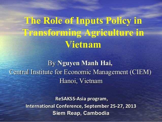 The Role of Inputs Policy in Transforming Agriculture in Vietnam ByBy Nguyen Manh Hai,Nguyen Manh Hai, Central Institute f...
