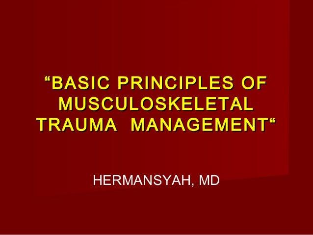 """ BASIC PRINCIPLES OF MUSCULOSKELETAL TRAUMA MANAGEMENT"" HERMANSYAH, MD"