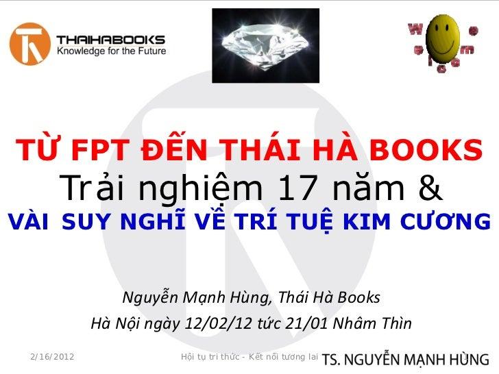 TỪ FPT ĐẾN THÁI HÀ BOOKS       Trải nghiệm 17 năm &VÀI SUY NGHĨ VỀ TRÍ TUỆ KIM CƯƠNG                 Nguyễn Mạnh Hùng, Thá...