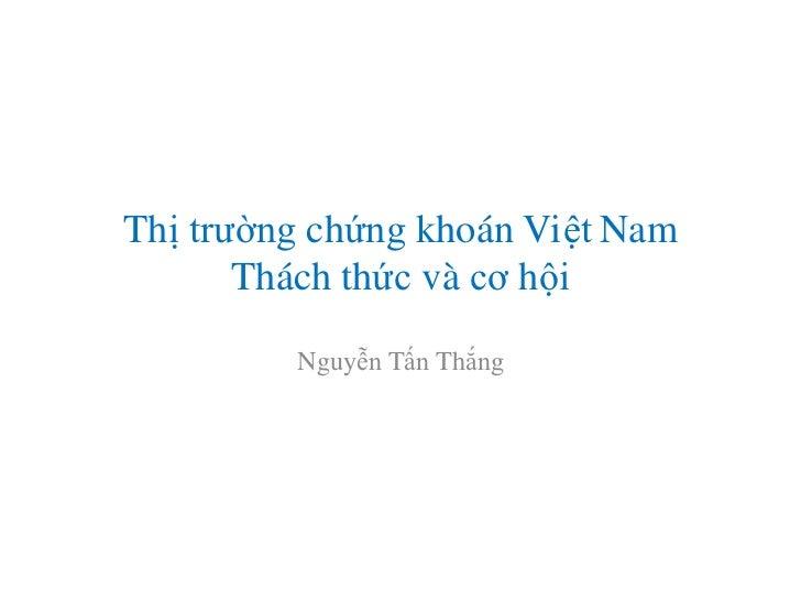 Thị trường chứng khoán Việt Nam       Thách thức và cơ hội         Nguyễn Tấn Thắng