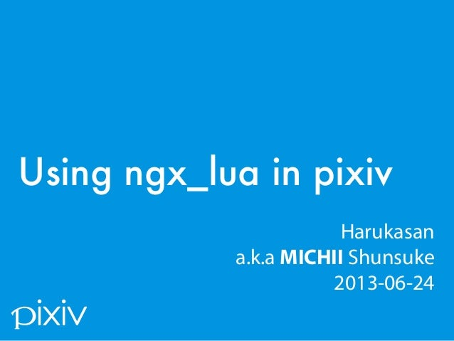 Using ngx_lua / lua-nginx-module in pixiv