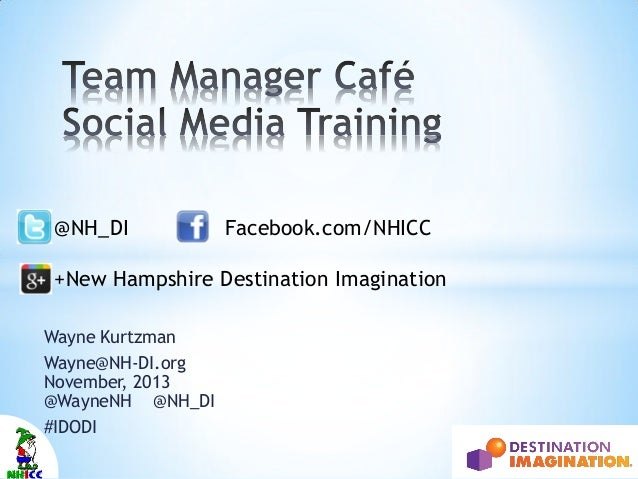 @NH_DI  Facebook.com/NHICC  +New Hampshire Destination Imagination Wayne Kurtzman Wayne@NH-DI.org November, 2013 @WayneNH ...