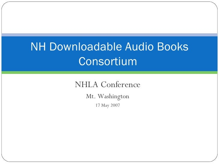 NHLA Conference Mt. Washington 17 May 2007 NH Downloadable Audio Books Consortium