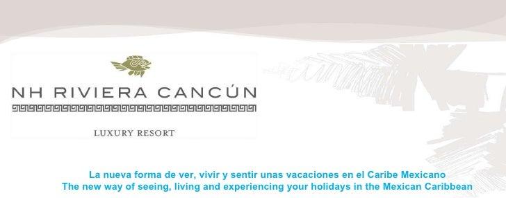 La nueva forma de ver, vivir y sentir unas vacaciones en el Caribe Mexicano The new way of seeing, living and experiencing...