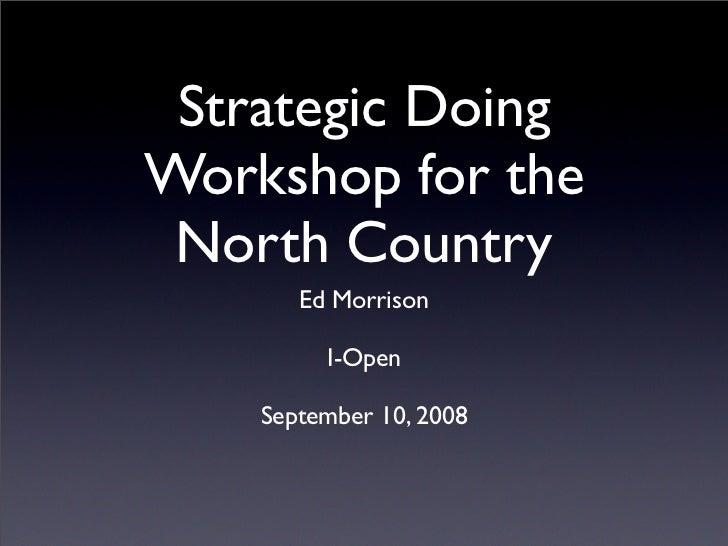 Strategic Doing Workshop for the  North Country        Ed Morrison           I-Open      September 10, 2008