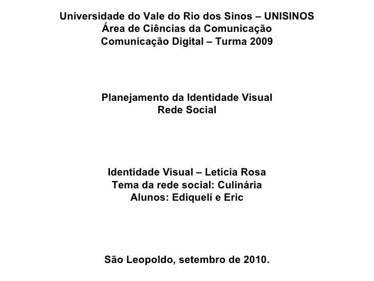 Universidade do Vale do Rio dos Sinos – UNISINOS Área de Ciências da Comunicação Comunicação Digital – Turma 2009 Planejam...