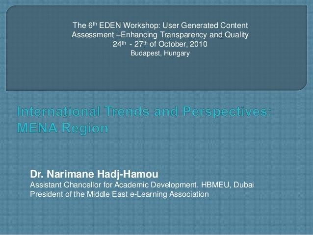 Dr. Narimane Hadj-Hamou Assistant Chancellor for Academic Development. HBMEU, Dubai President of the Middle East e-Learnin...