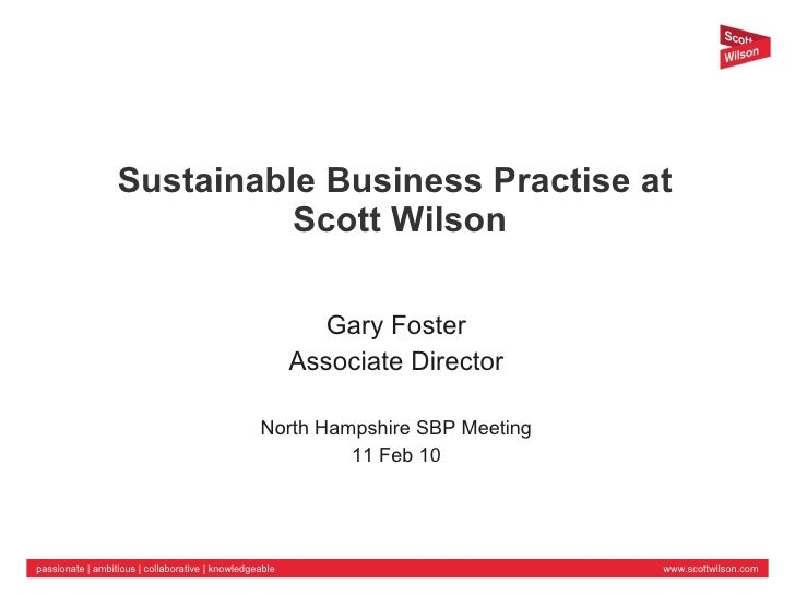 Sustainable Business Practise at  Scott Wilson Gary Foster Associate Director North Hampshire SBP Meeting 11 Feb 10