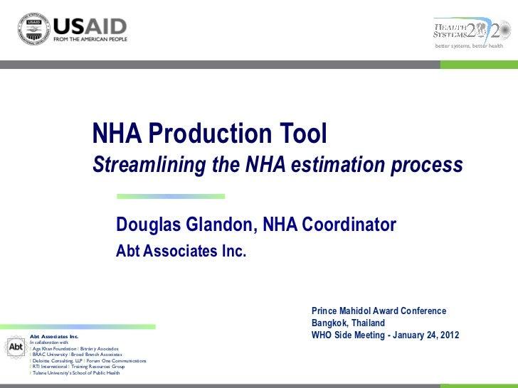 NHA Production Tool Streamlining the NHA estimation process Douglas Glandon, NHA Coordinator Abt Associates Inc. Prince Ma...