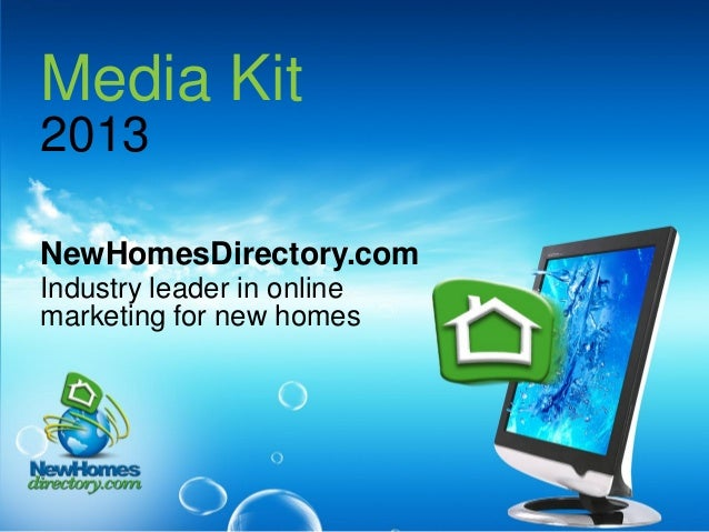 Media Kit 2013 NewHomesDirectory.com Industry leader in online marketing for new homes