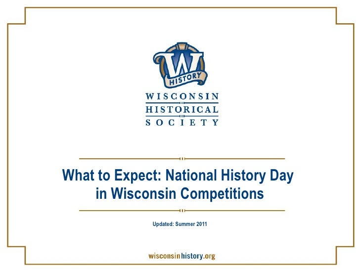 What to Expect: National History Day  in Wisconsin Competitions Updated: Summer 2011