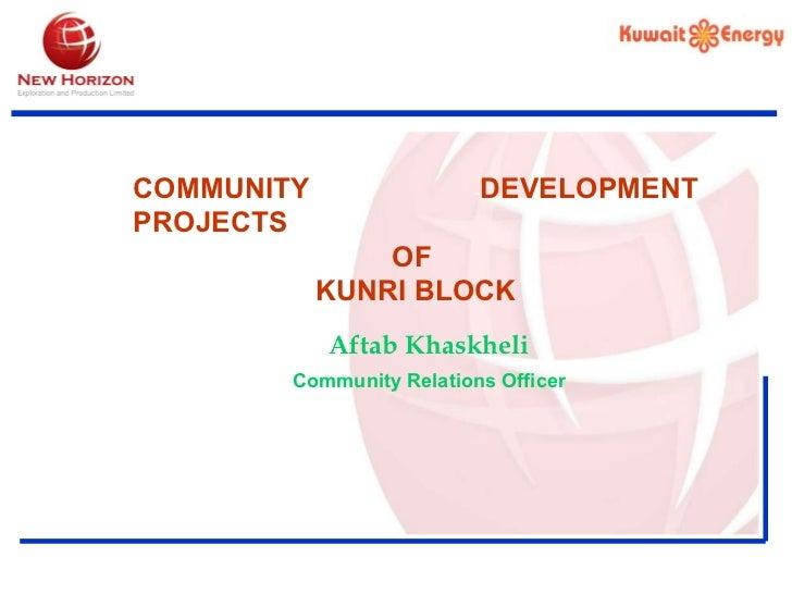 COMMUNITY DEVELOPMENT PROJECTS OF  KUNRI BLOCK Aftab Khaskheli Community   Relations   Officer