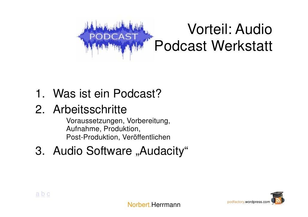 Vorteil: Audio                                 Podcast Werkstatt   1. Was ist ein Podcast? 2. Arbeitsschritte       Voraus...