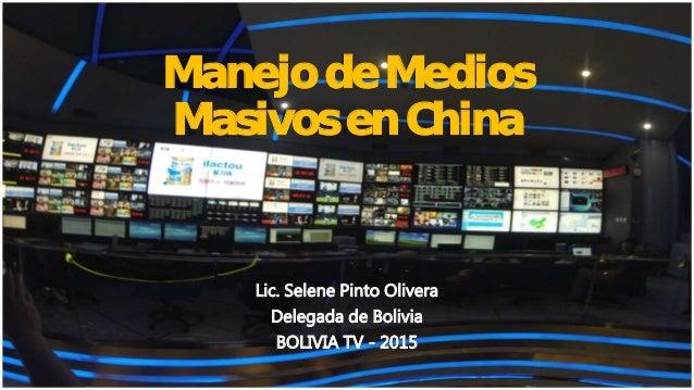 Manejo de Medios Masivos en China Lic. Selene Pinto Olivera Delegada de Bolivia BOLIVIA TV - 2015