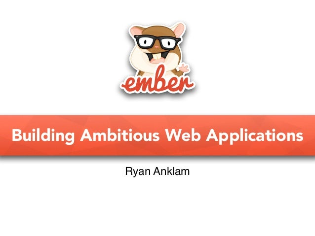 Building Ambitious Web Applications Ryan Anklam