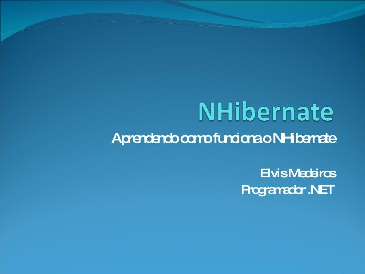 Aprendendo como funciona o NHibernate Elvis Medeiros Programador .NET