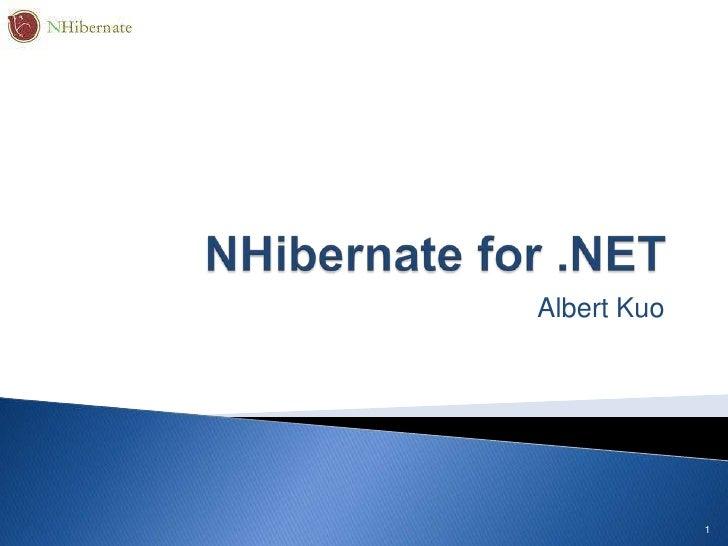 NHibernate for .NET<br />Albert Kuo<br />1<br />