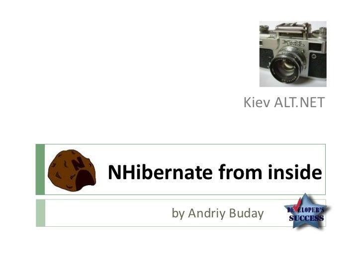 Kiev ALT.NETNHibernate from inside      by Andriy Buday