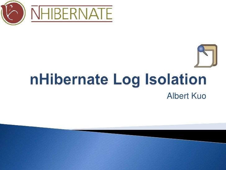 nHibernateLog Isolation<br />Albert Kuo<br />