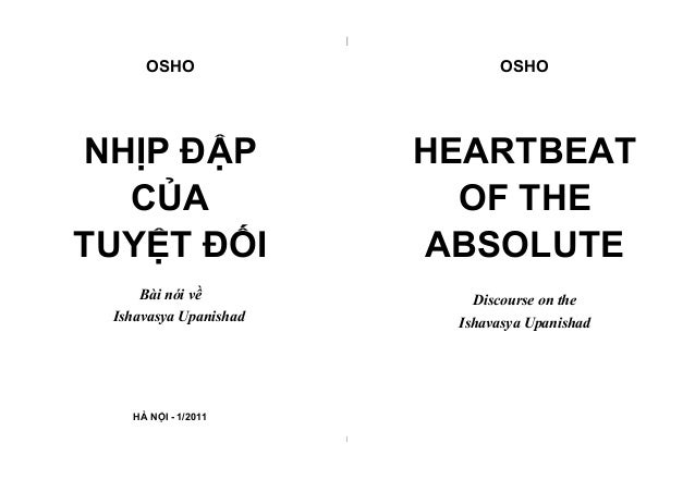 |  OSHO  OSHO  NHỊP ĐẬP CỦA TUYỆT ĐỐI  HEARTBEAT OF THE ABSOLUTE  Bài nói về Ishavasya Upanishad  Discourse on the Ishavas...
