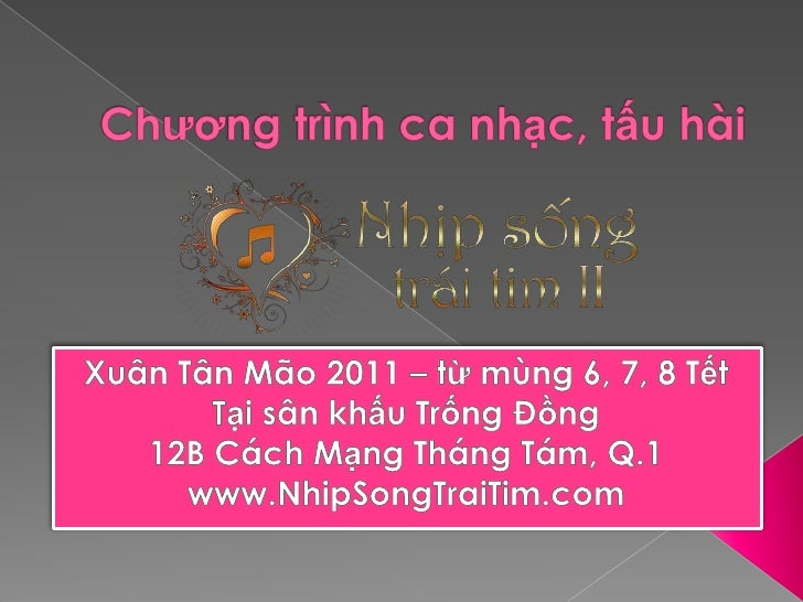Chương trình ca nhạc, tấu hài<br />Xuân Tân Mão 2011 – từ mùng 6, 7, 8 Tết<br />Tại sân khấu Trống Đồng<br />12B Cách Mạng...