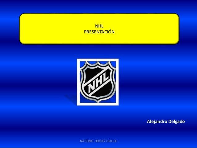 NATIONAL HOCKEY LEAGUE NHL PRESENTACIÓN Alejandro Delgado