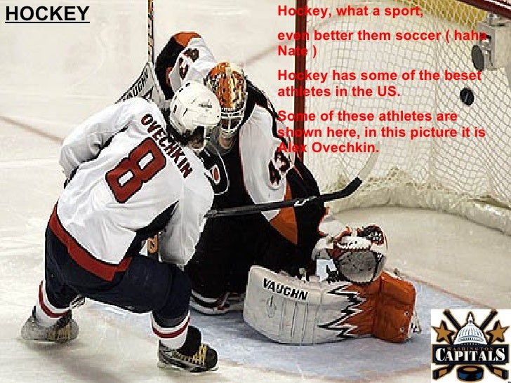 Hockey, what a sport, even better them soccer ( haha Nate ) Hockey has some of the beset athletes in the US. Some of these...
