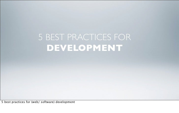 5 BEST PRACTICES FOR                           DEVELOPMENT     5 best practices for (web/ software) development