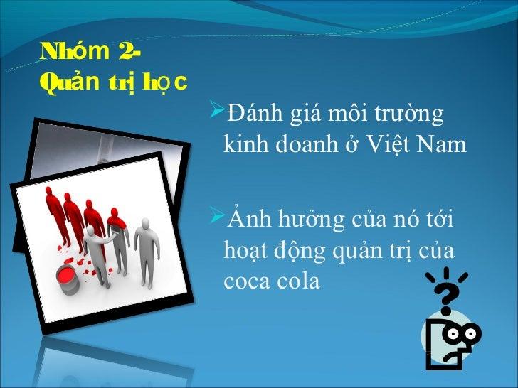 Nhóm 2-Quản trị học               Đánh giá môi trường                kinh doanh ở Việt Nam               Ảnh hưởng của n...