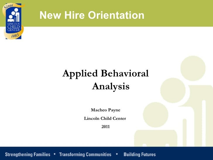 Applied Behavioral Analysis Macheo Payne Lincoln Child Center  2011 New Hire Orientation