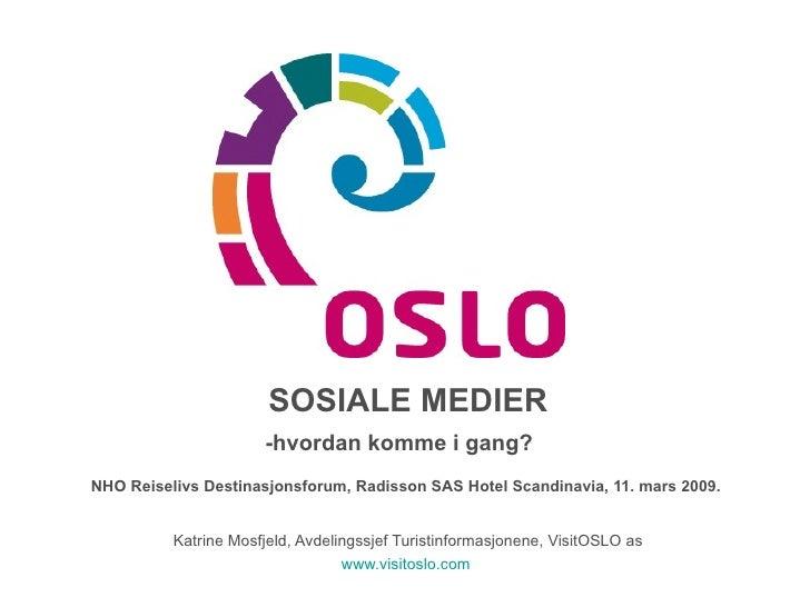 SOSIALE MEDIER -hvordan komme i gang?   NHO Reiselivs Destinasjonsforum, Radisson SAS Hotel Scandinavia, 11. mars 2009.  K...