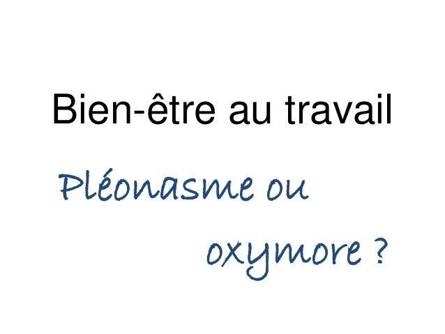 Bien-être au travail  Pléonasme ou  oxymore ?