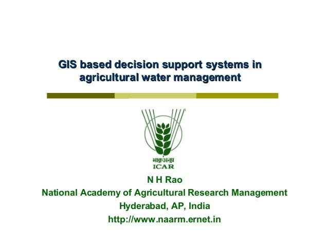 GIS based decision support systems in       agricultural water management                       N H RaoNational Academy of...