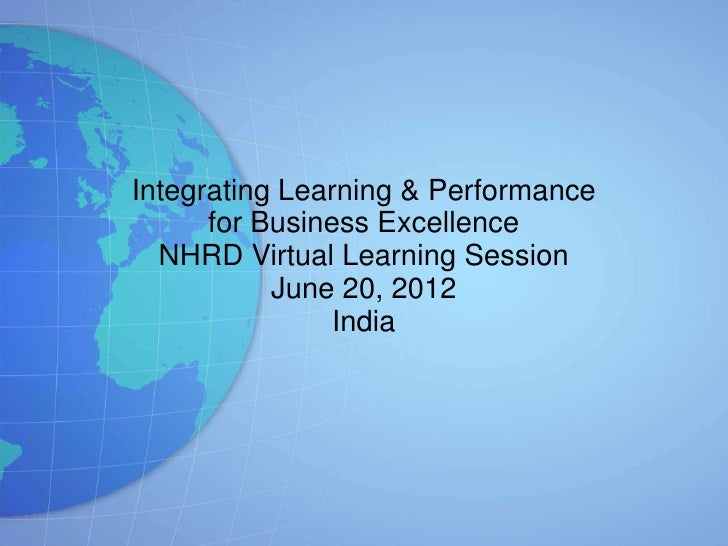 Integrating Learning & Performance      for Business Excellence  NHRD Virtual Learning Session           June 20, 2012    ...