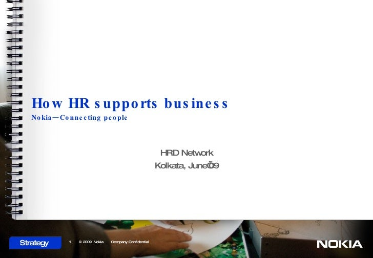 How HR supports business Nokia—Connecting people HRD Network Kolkata, June'09