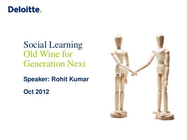 Social LearningOld Wine forGeneration NextSpeaker: Rohit KumarOct 2012