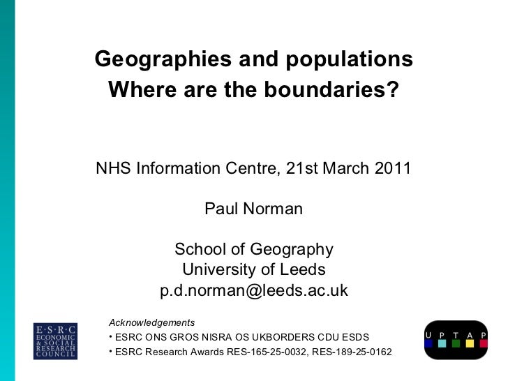 Geographies and populations Where are the boundaries? Paul Norman School of Geography University of Leeds [email_address] ...