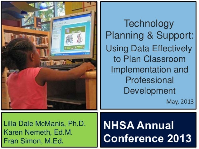 TechnologyPlanning & Support:Using Data Effectivelyto Plan ClassroomImplementation andProfessionalDevelopmentMay, 20131Lil...
