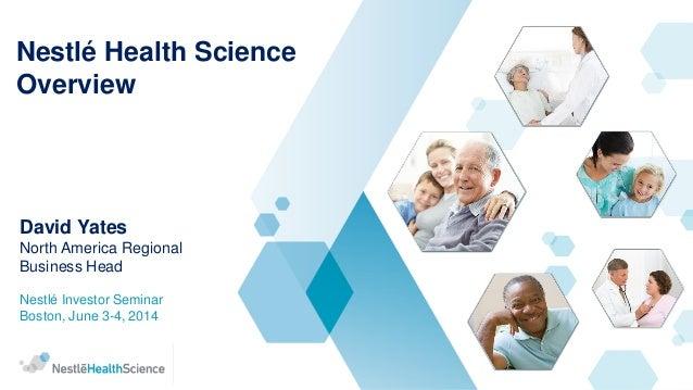 Nestlé Health Science Overview  David Yates  North America Regional Business Head  Nestlé Investor Seminar  Boston, June 3...