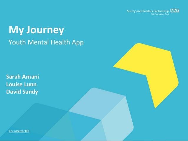 My JourneyYouth Mental Health AppSarah AmaniLouise LunnDavid Sandy