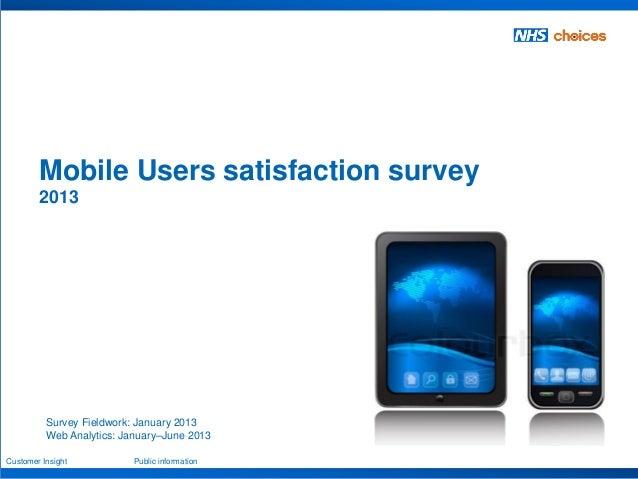 Customer Insight Public information Survey Fieldwork: January 2013 Web Analytics: January–June 2013 Mobile Users satisfact...