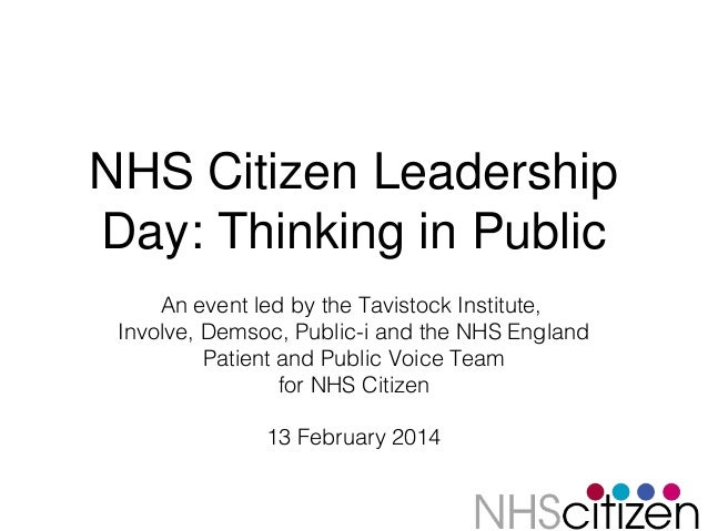NHS Citizen Leadership Day: Thinking in Public An event led by the Tavistock Institute, Involve, Demsoc, Public-i and the ...