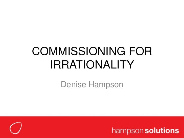 COMMISSIONING FOR IRRATIONALITY<br />Denise Hampson<br />