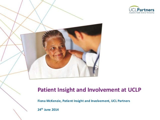 1 Fiona McKenzie, Patient Insight and Involvement, UCL Partners Patient Insight and Involvement at UCLP 24th June 2014